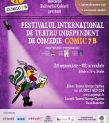 Festivalului Internațional de Teatru Independent de Comedie     COMIC 7 B – ediția a IV – a